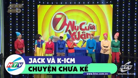 Xem Show CLIP HÀI Jack và K-ICM chuyện chưa kể HD Online.